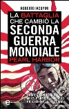 La battaglia che cambi� la Seconda guerra mondiale: Pearl Harbor. E-book. Formato EPUB