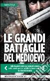 Le grandi battaglie del Medioevo. E-book. Formato EPUB ebook