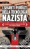 I segreti perduti della tecnologia nazista. Le ricerche e gli esperimenti degli scienziati di Hitler, fino ad oggi tenuti nascosti. E-book. Formato EPUB ebook