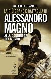 La pi� grande battaglia di Alessandro Magno. Alla conquista del mondo. E-book. Formato Mobipocket