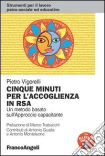 Cinque minuti per l'accoglienza in RSA. Un metodo basato sull'approccio capacitante. E-book. Formato PDF ebook di Pietro Vigorelli