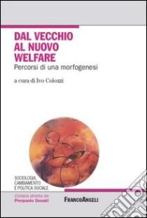Dal vecchio al nuovo welfare. Percorsi di una morfogenesi. E-book. Formato PDF ebook di Colozzi I. (cur.)