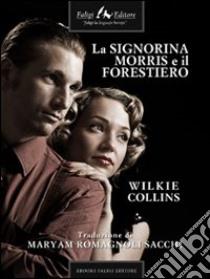 La signorina Morris e il forestiero. E-book. Formato EPUB ebook di Wilkie Collins