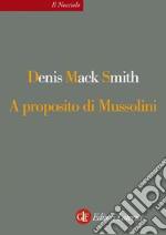 A proposito di Mussolini. E-book. Formato EPUB ebook di Denis Mack Smith