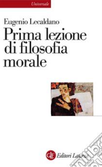 Prima lezione di filosofia morale. E-book. Formato EPUB ebook di Eugenio Lecaldano