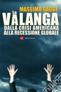 La valanga. Dalla crisi americana alla recessione globale. E-book. Formato EPUB ebook di Massimo Gaggi
