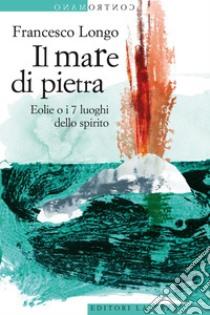 Il mare di pietra. Eolie o i 7 luoghi dello spirito. E-book. Formato EPUB ebook di Francesca Longo