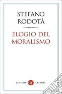 Elogio del moralismo. E-book. Formato EPUB ebook di Stefano Rodotà