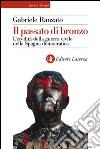 Il passato di bronzo. L'eredit� della guerra civile nella Spagna democratica. E-book. Formato EPUB
