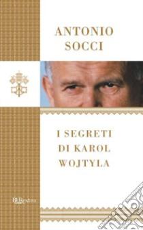 I segreti di Karol Wojtyla. E-book. Formato EPUB ebook di Antonio Socci
