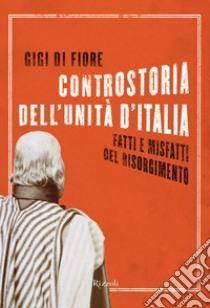 Controstoria dell'unità d'Italia. Fatti e misfatti del Risorgimento. E-book. Formato EPUB ebook di Gigi Di Fiore