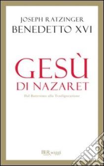 Gesù di Nazaret. Dal battesimo alla trasfigurazione. E-book. Formato PDF ebook di Benedetto XVI (Joseph Ratzinger)
