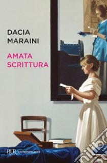 Amata scrittura. Laboratorio di analisi, letture, proposte, conversazioni. E-book. Formato EPUB ebook di Dacia Maraini