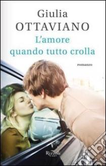 L' amore quando tutto crolla. E-book. Formato PDF ebook di Giulia Ottaviano