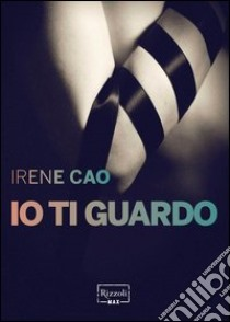 Io ti guardo. E-book. Formato PDF ebook di Irene Cao