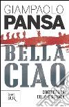 Bella ciao. Controstoria della Resistenza. E-book. Formato PDF ebook