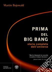 Prima del Big Bang. La vera storia dell'universo. E-book. Formato EPUB ebook di Martin Bojowald