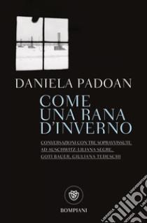 Come una rana d'inverno. Conversazioni con tre donne sopravvissute ad Auschwitz. E-book. Formato EPUB ebook di Daniela Padoan