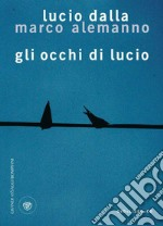 Gli occhi di Lucio. E-book. Formato EPUB ebook di Lucio Dalla