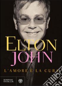 L' amore è la cura. E-book. Formato PDF ebook di John Elton