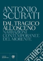 Dal tragico all'osceno. E-book. Formato EPUB ebook di Antonio Scurati