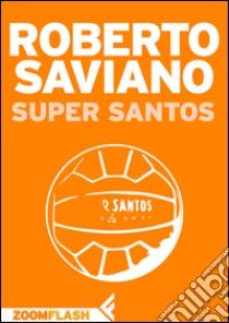 Super Santos. E-book. Formato EPUB ebook di Roberto Saviano