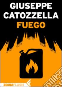 Fuego. E-book. Formato EPUB ebook di Giuseppe Catozzella