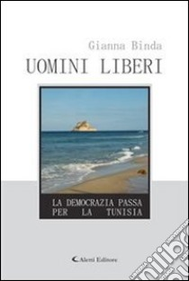 Uomini liberi. E-book. Formato Mobipocket ebook di Gianna Binda