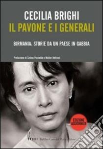 Il pavone e i generali. Birmania: storie da un Paese in gabbia. E-book. Formato EPUB ebook di Cecilia Brighi