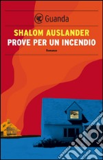 Prove per un incendio. E-book. Formato EPUB ebook di Shalom Auslander