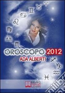Oroscopo 2012. E-book. Formato PDF ebook di Ada Alberti