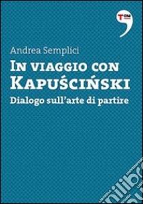 In viaggio con Kapuscinski. Dialogo sull'arte di partire. E-book. Formato EPUB ebook di Andrea Semplici