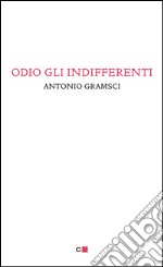 Odio gli indifferenti. E-book. Formato PDF ebook