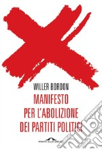 Manifesto per l'abolizione dei partiti politici. E-book. Formato EPUB ebook di Willer Bordon
