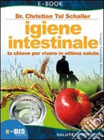 Igiene intestinale. La chiave per vivere in ottima salute. E-book. Formato EPUB ebook di ChristianTal Schaller