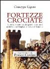 Fortezze crociate. La storia avventurosa dei grandi costruttori medievali, dai templari ai cavalieri teutonici. E-book. Formato EPUB ebook
