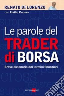 Le parole del trader di borsa. Breve dizionario dei termini finanziari. E-book. Formato PDF ebook di Renato Di Lorenzo