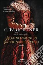 Le confessioni di Caterina de' Medici. E-book. Formato EPUB ebook