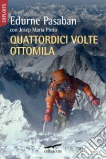 Quattordici volte ottomila. E-book. Formato EPUB ebook di Edurne Pasaban