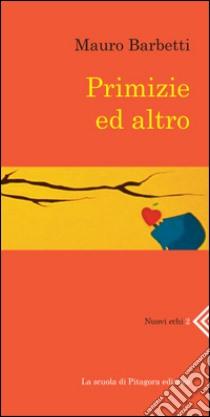 Primizie ed altro. E-book. Formato PDF ebook di Mauro Barbetti