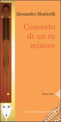 Concerto di un re minore. E-book. Formato PDF ebook di Alessandro Monticelli