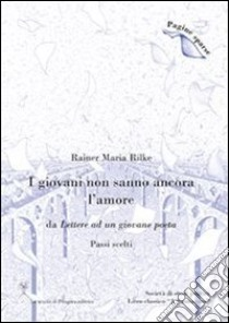 I giovani non sanno ancora l'amore. (Passi scelti). E-book. Formato PDF ebook di Rainer M. Rilke