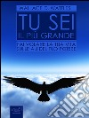 Tu sei il più grande. Fai volare la tua vita sulle ali del tuo potere. E-book. Formato EPUB ebook