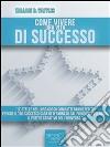 Come vivere una vita di successo. E-book. Formato EPUB ebook