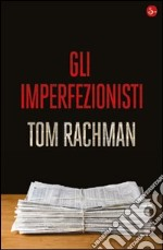 Gli imperfezionisti. E-book. Formato EPUB ebook di Tom Rachman