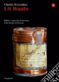 US Waste. Rifiuti e sprechi d'America. Una storia dal basso. E-book. Formato EPUB ebook di Cinzia Scarpino