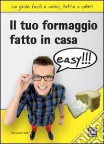 Il tuo formaggio fatto in casa. E-book. Formato EPUB ebook di Alessandro Valli