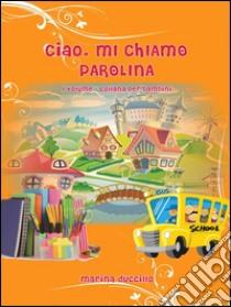 Ciao, mi chiamo Parolina. E-book. Formato Mobipocket ebook di Marina Duccillo