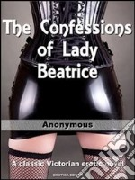 The confessions of Lady Beatrice. E-book. Formato EPUB ebook di Anonymous