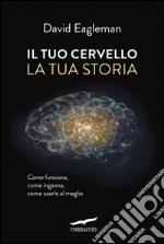 Il tuo cervello, la tua storia. E-book. Formato EPUB ebook